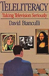 Teleliteracy: Taking Television Seriously by David Bianculli (1992-05-24)