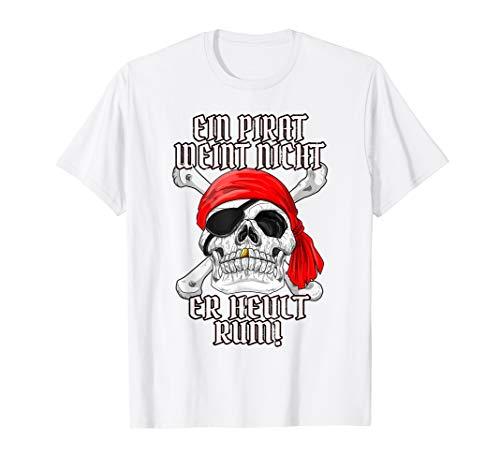 Ein Pirat weint nicht er heult Rum T-Shirt Piraten Party (Herren Rum Piraten Kostüm)