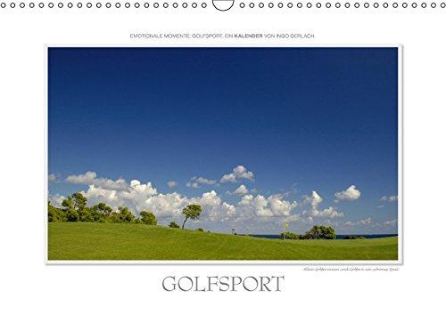 Emotionale Momente: Golfsport. (Wandkalender 2018 DIN A3 quer): Golf ist eine Leidenschaft. Golf ist Sport. Golf ist das schönste Spiel auf Erden. ... [Kalender] [Apr 01, 2017] Gerlach, Ingo