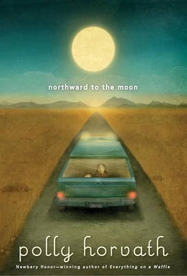 [Northward to the Moon] (By: Polly Horvath) [published: February, 2012]