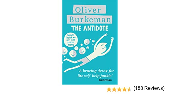 The antidote happiness for people who cant stand positive the antidote happiness for people who cant stand positive thinking ebook oliver burkeman amazon kindle store fandeluxe PDF