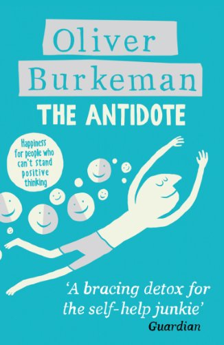 The antidote happiness for people who cant stand positive the antidote happiness for people who cant stand positive thinking by burkeman fandeluxe PDF