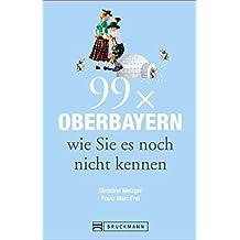 Reiseführer 99 x Oberbayern wie Sie es noch nicht kennen