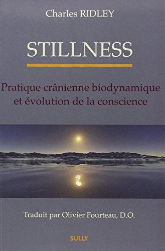 Stillness : Pratique crânienne biodynamique et évolution de la conscience par Charles Ridley