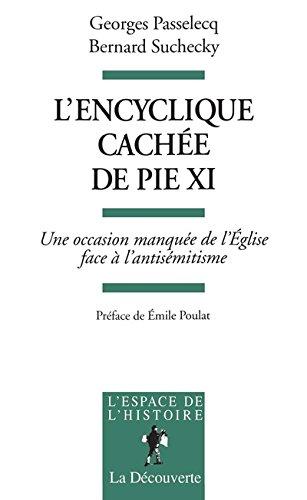L'Encyclique cachée de Pie XI. Une occasion manquée de l'Eglise face à l'antisémitisme par Georges Passelecq