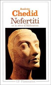 Nefertiti et le rêve d'Akhnaton par Chedid