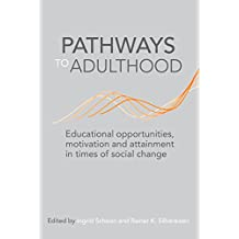 Pathways to Adulthood: Educational Opportunities, Motivation and Attainment in Times of Social Change