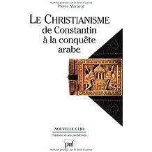 Le christianisme de Constantin à la conquête arabe
