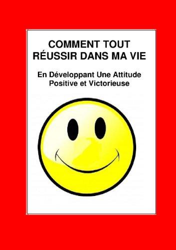 Comment Tout Réussir Dans La Vie En Développant Une Attitude Positive et Victorieuse (Annoté) par Orison Swett MARDEN