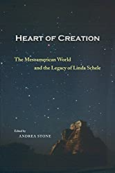 Heart of Creation: The Mesoamerican World and the Legacy of Linda Schele