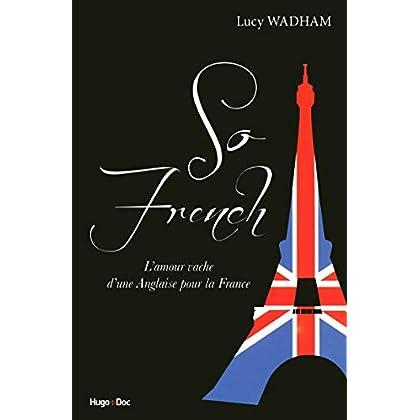 SO french, l'amour vache d'une anglaise pour la france