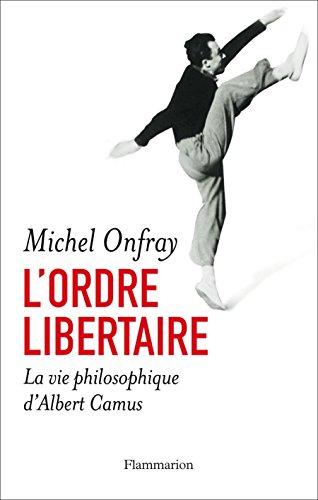 L'ordre libertaire: La vie philosophique d'Albert Camus