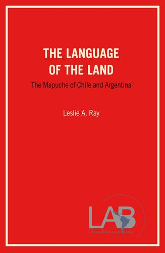 The Language of the Land: The Mapuche of Chile and Argentina