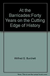 At the Barricades:Forty Years on the Cutting Edge of History by Wilfred G. Burchett (1981-03-06)