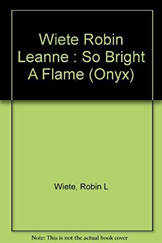 So Bright a Flame (Onyx) by Robin Leanne Wiete (1991-11-01)