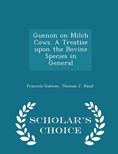 Guenon on Milch Cows. A Treatise upon the Bovine Species in General - Scholar's Choice Edition