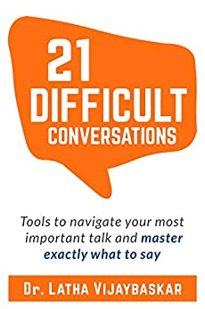 21 Difficult Conversations: Tools To Navigate Your Most Important Talk And Master Exactly What to Say (English Edition) par [Vijaybaskar, Dr. Latha]