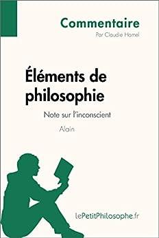 Éléments de philosophie d'Alain - Note sur l'inconscient (Commentaire): Comprendre la philosophie avec lePetitPhilosophe.fr (Commentaire philosophique) Descargar Epub Gratis