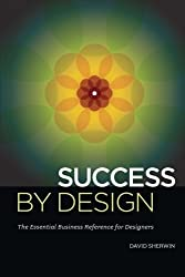 Success By Design: The Essential Business Reference For Designers by David Sherwin (2012-12-04)