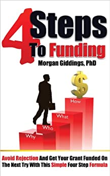 4 Steps to Funding: Avoid Rejection and Get Your Grant Funded on the Next Try With This Simple Four Step Formula (English Edition) di [Giddings PhD, Morgan ]