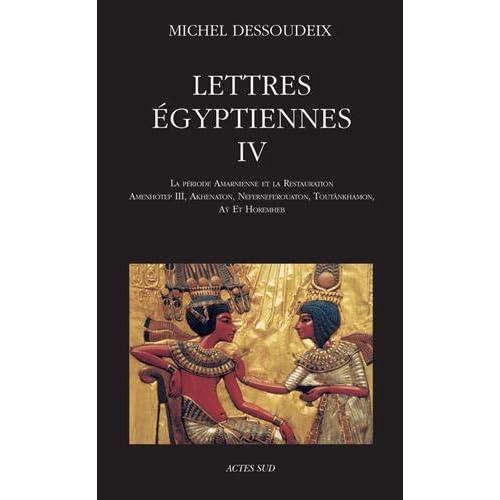 Lettres égyptiennes : Tome 4, La période amarnienne et la restauration ; Amenhotep III, Akhenaton, Neferneferouaton, Toutânkhamon, Aÿ et Horemheb