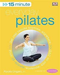 15-Minute Everyday Pilates: Get Real Results Anytime, Anywhere Four 15-minute workouts, also on DVD (15 Minute Fitness) by Alycea Ungaro (2008-01-10)