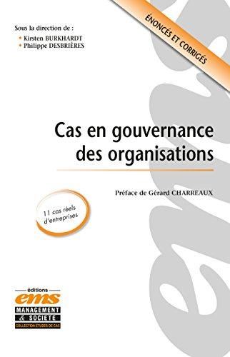 Cas en gouvernance des organisations: 11 cas réels d'entreprises. Enoncés et corrigés par Kirsten Burkhardt, Philippe Desbrières