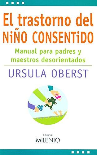 El trastorno del niño consentido: Manual para padres y maestros desorientados (Estilos) por Ursula Oberst