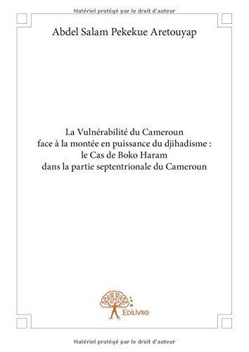 La Vulnérabilité du Cameroun face à la montée en puissance du djihadisme : le Cas de Boko Haram dans la partie septentrionale du Cameroun