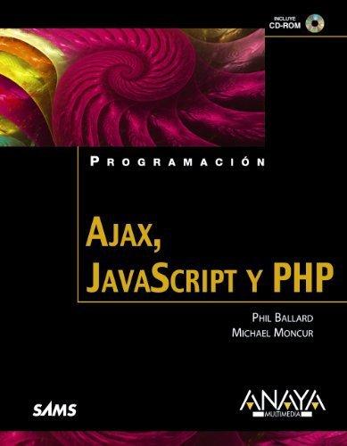 Ajax, Javascript y PHP / Ajax, Javascript and PHP (Spanish Edition) by Ballard, Phil, Moncur, Michael (2009) Paperback
