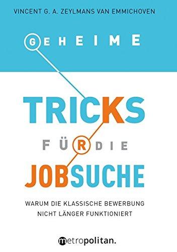 Geheime Tricks für die Jobsuche: Warum die klassische Bewerbung nicht länger funktioniert (metropolitan Bücher)