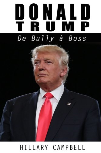 Donald Trump: De Bully a Boss par Hillary Campbell