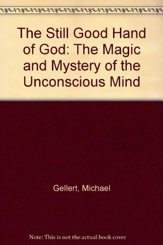 The Still Good Hand of God: The Magic and Mystery of the Unconscious Mind by Gellert, Michael (1991) Paperback