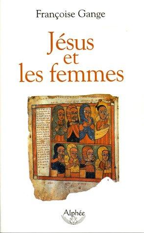 Jésus et les femmes par Françoise Gange