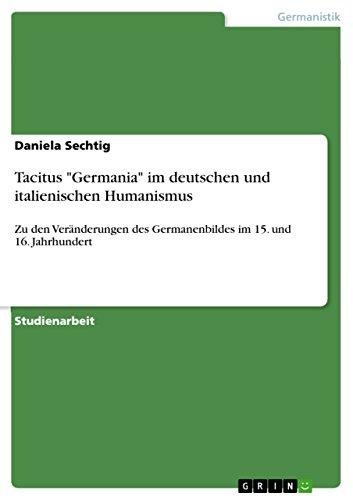 """Tacitus """"Germania"""" im deutschen und italienischen Humanismus: Zu den Veränderungen des Germanenbildes im 15. und 16. Jahrhundert"""