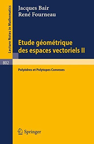Etude Geometrique des Espaces Vectoriels II: Polyedres et Polytopes Convexes (Lecture Notes in Mathematics) par Jacques Bair