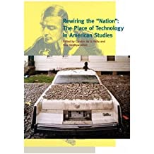 """[ [ Rewiring the Nation"""": The Place of Technology in American Studies""""[ REWIRING THE NATION"""": THE PLACE OF TECHNOLOGY IN AMERICAN STUDIES"""" ] By Vaidhyanathan, Siva ( Author )Apr-01-2007 Paperback ] ] By Vaidhyanathan, Siva ( Author ) Apr - 2007 [ Paperback ]"""