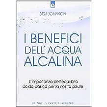 I benefici dell'acqua alcalina. L'importanza dell'equilibrio acido-basico per la nostra salute