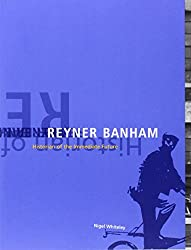 Reyner Banham: Historian of the Immediate Future