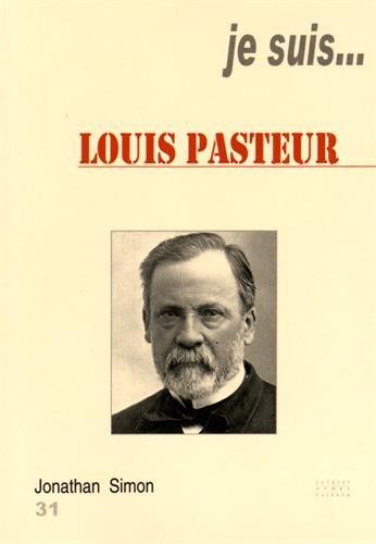 Je suis... Louis Pasteur