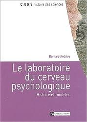 Le laboratoire du cerveau psychologique : Histoire et modèles
