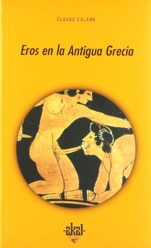 Eros en la Antigua Grecia (Universitaria) por Claude Calame