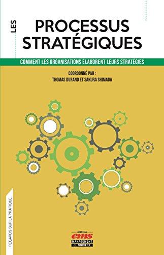 Les processus stratégiques: Comment les organisations élaborent leurs stratégies (Regards sur la pratique)