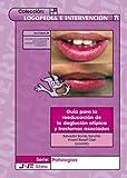 Guía para la reeducación de la deglución atípica y trastornos asociados (Logopedia e intervención)