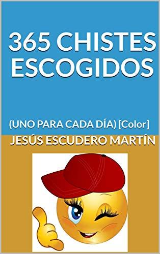 365 CHISTES ESCOGIDOS: (UNO PARA CADA DÍA) [Color] eBook: Jesús ...
