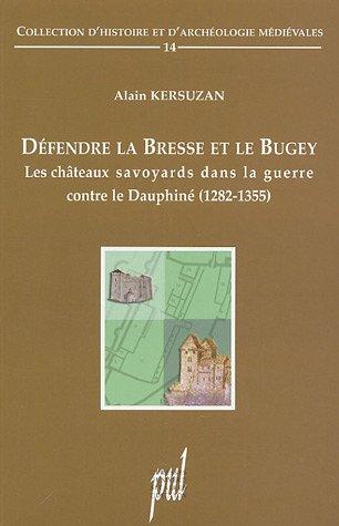 Défendre la Bresse et le Bugey : Les châteaux savoyards dans la guerre contre le Dauphiné (1282-1355)