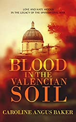 Blood in the Valencian Soil: Love and hate hidden in the legacy of the Spanish Civil War (Secrets of Spain Book 1)