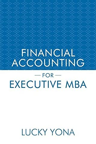 FINANCIAL ACCOUNTING FOR EXECUTIVE MBA by Lucky Yona (2013-01-04)