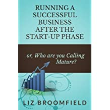 Running a Successful Business after the Start-up Phase: or, Who are you Calling Mature?
