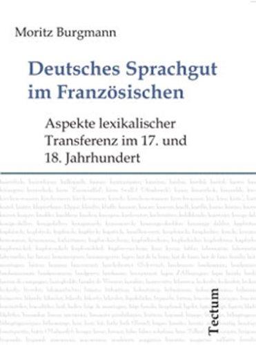 Deutsches Sprachgut im Französischen: Aspekte lexikalischer Transferenz im 17. und 18. Jahrhundert